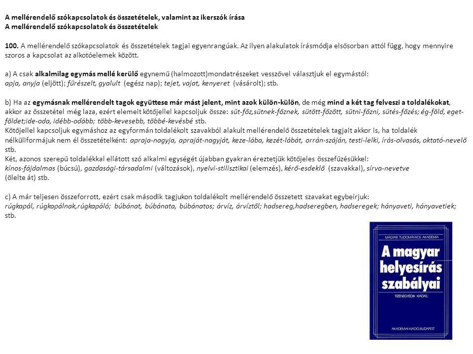 A mellérendelő szókapcsolatok és összetételek, valamint az ikerszók írása A mellérendelő szókapcsolatok és összetételek 100. A mellérendelő szókapcsol