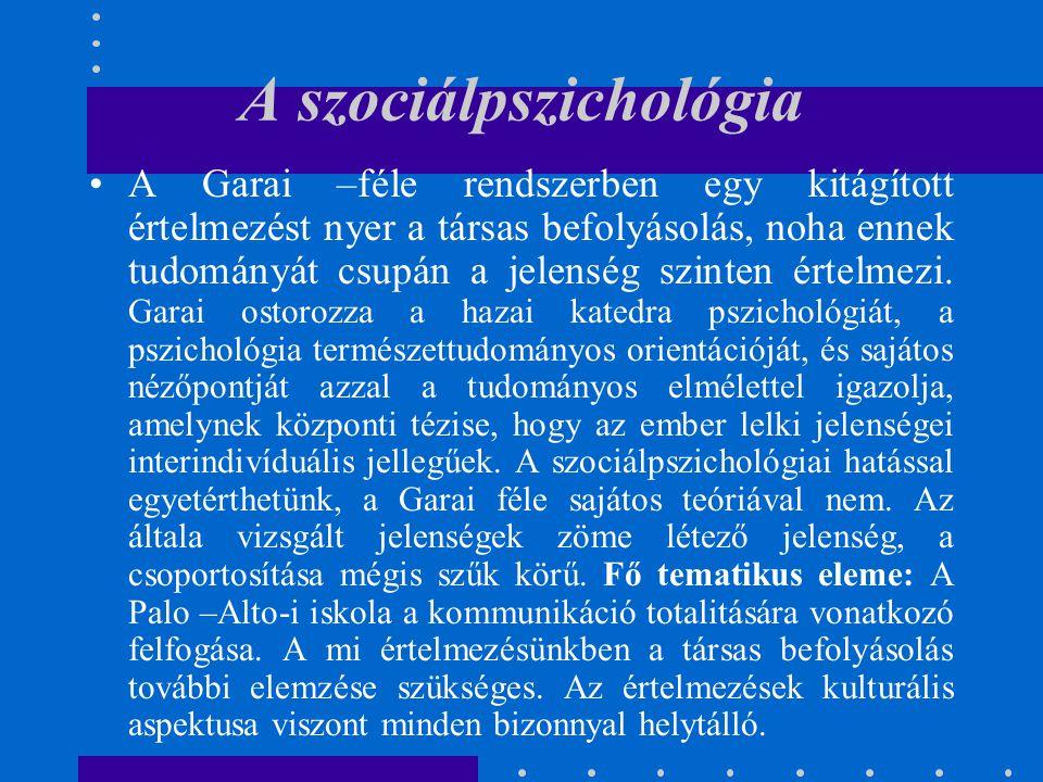 A szociálpszichológia A Garai –féle rendszerben egy kitágított értelmezést nyer a társas befolyásolás, noha ennek tudományát csupán a jelenség szinten