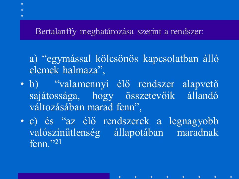 """Bertalanffy meghatározása szerint a rendszer: a) """"egymással kölcsönös kapcsolatban álló elemek halmaza"""", b) """"valamennyi élő rendszer alapvető sajátoss"""