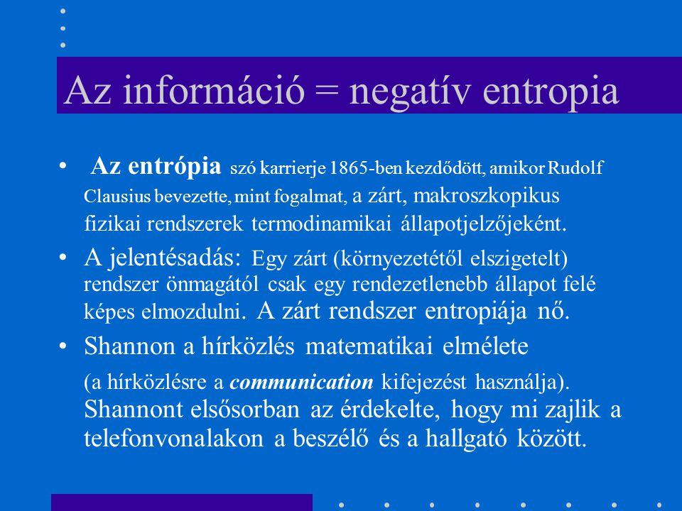 Az információ = negatív entropia Az entrópia szó karrierje 1865-ben kezdődött, amikor Rudolf Clausius bevezette, mint fogalmat, a zárt, makroszkopikus
