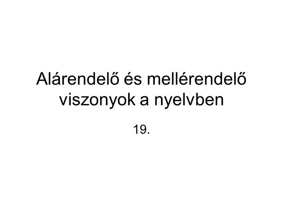 Alárendelő és mellérendelő viszonyok a nyelvben 19.