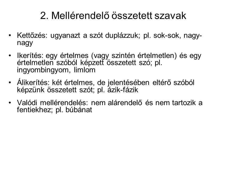 2. Mellérendelő összetett szavak Kettőzés: ugyanazt a szót duplázzuk; pl. sok-sok, nagy- nagy Ikerítés: egy értelmes (vagy szintén értelmetlen) és egy
