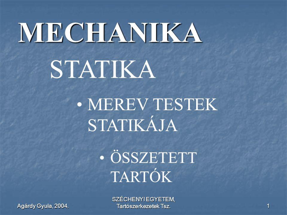 Agárdy Gyula, 2004. SZÉCHENYI EGYETEM, Tartószerkezetek Tsz.1 MECHANIKA MEREV TESTEK STATIKÁJA ÖSSZETETT TARTÓK STATIKA