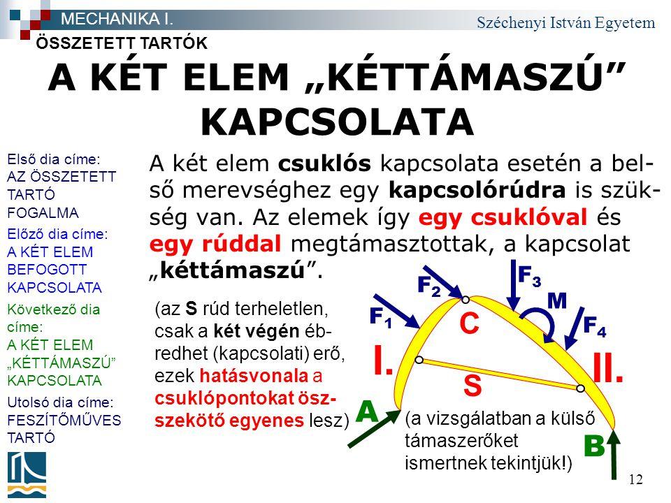 """Széchenyi István Egyetem 12 A KÉT ELEM """"KÉTTÁMASZÚ"""" KAPCSOLATA A két elem csuklós kapcsolata esetén a bel- ső merevséghez egy kapcsolórúdra is szük- s"""