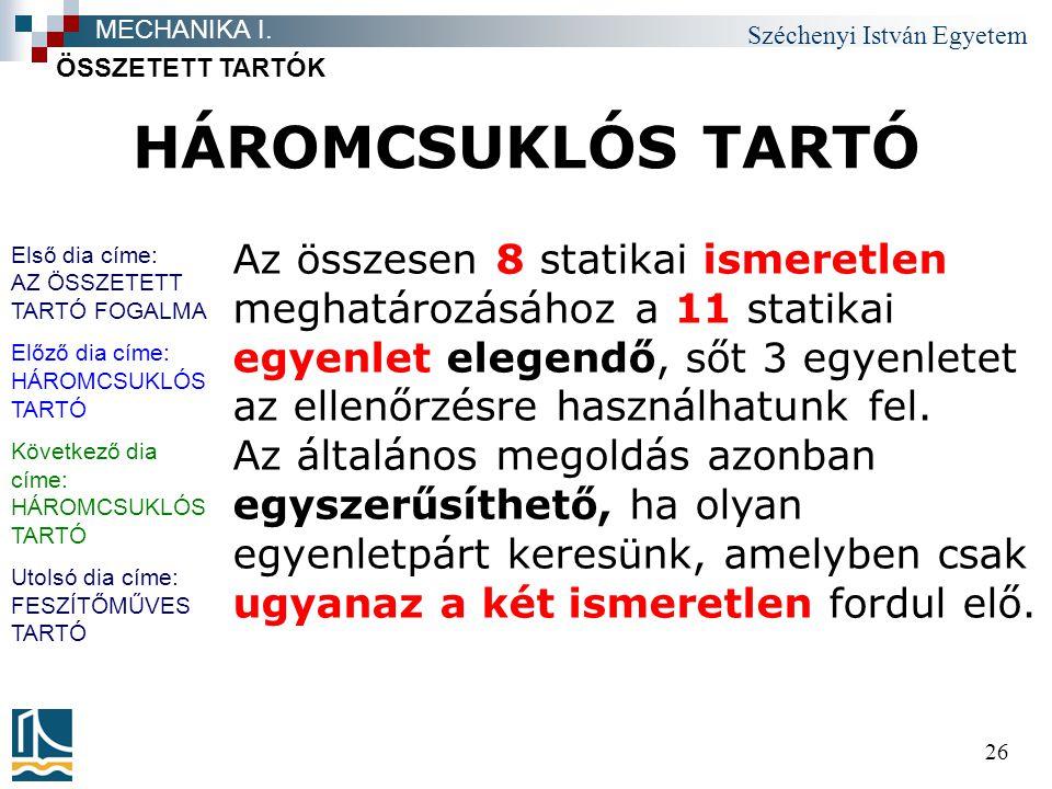 Széchenyi István Egyetem 26 HÁROMCSUKLÓS TARTÓ ÖSSZETETT TARTÓK MECHANIKA I. Az összesen 8 statikai ismeretlen meghatározásához a 11 statikai egyenlet
