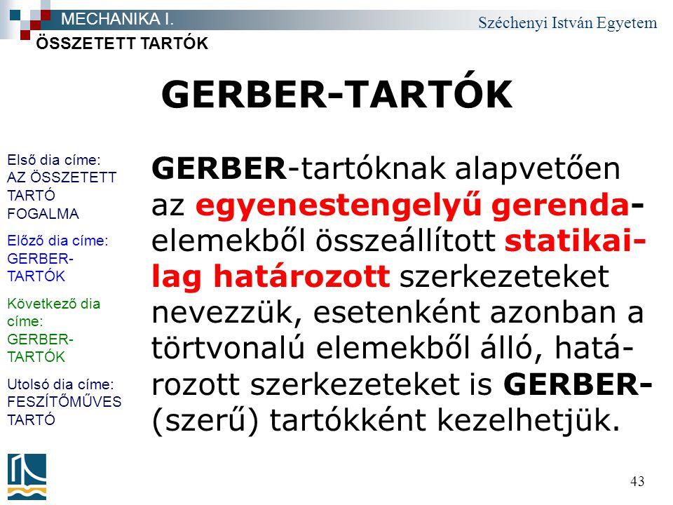 Széchenyi István Egyetem 43 GERBER-TARTÓK GERBER-tartóknak alapvetően az egyenestengelyű gerenda- elemekből összeállított statikai- lag határozott sze
