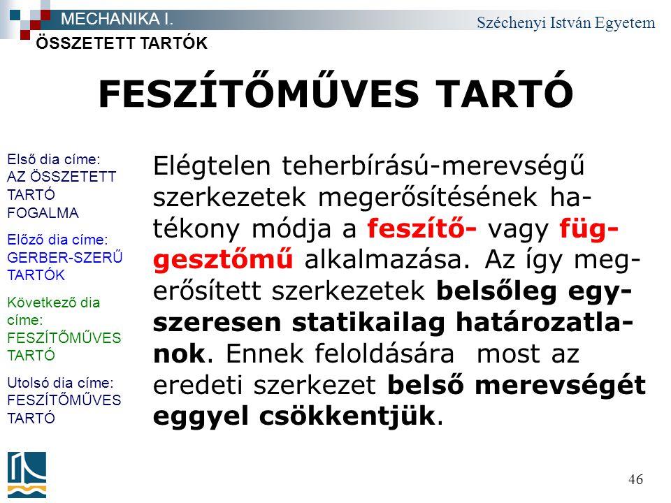 Széchenyi István Egyetem 46 FESZÍTŐMŰVES TARTÓ Elégtelen teherbírású-merevségű szerkezetek megerősítésének ha- tékony módja a feszítő- vagy füg- geszt