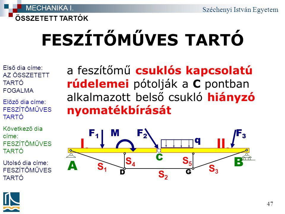 Széchenyi István Egyetem 47 FESZÍTŐMŰVES TARTÓ a feszítőmű csuklós kapcsolatú rúdelemei pótolják a C pontban alkalmazott belső csukló hiányzó nyomaték