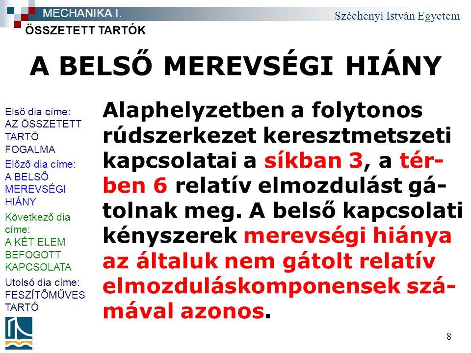Széchenyi István Egyetem 8 A BELSŐ MEREVSÉGI HIÁNY Alaphelyzetben a folytonos rúdszerkezet keresztmetszeti kapcsolatai a síkban 3, a tér- ben 6 relatí