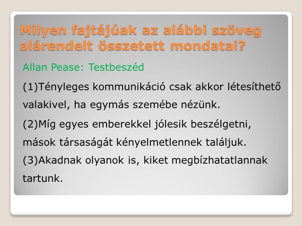 Milyen fajtájúak az alábbi szöveg alárendelt összetett mondatai? Allan Pease: Testbeszéd (1)Tényleges kommunikáció csak akkor létesíthető valakivel, h