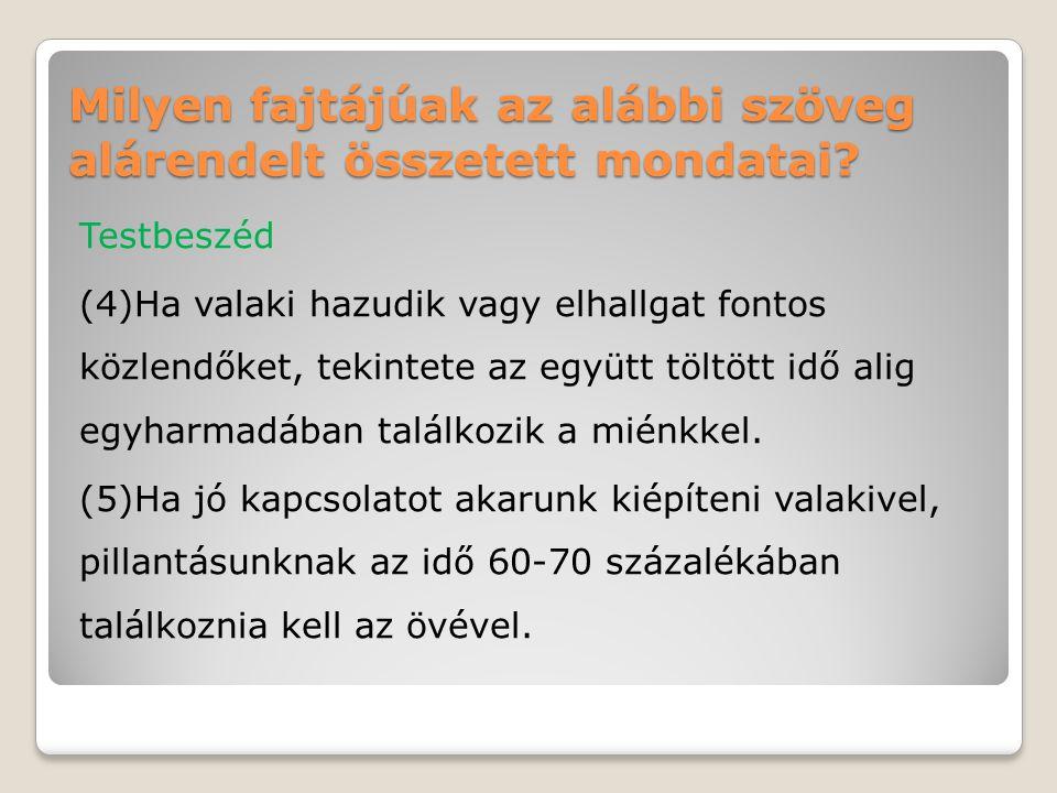 Milyen fajtájúak az alábbi szöveg alárendelt összetett mondatai? Testbeszéd (4)Ha valaki hazudik vagy elhallgat fontos közlendőket, tekintete az együt