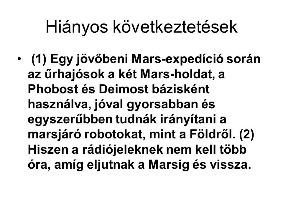 Hiányos következtetések (1) Egy jövőbeni Mars-expedíció során az űrhajósok a két Mars-holdat, a Phobost és Deimost bázisként használva, jóval gyorsabb