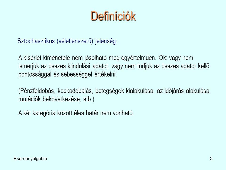 Eseményalgebra4 Definíciók Esemény: A kísérletek kimeneteleit eseményeknek nevezzük.
