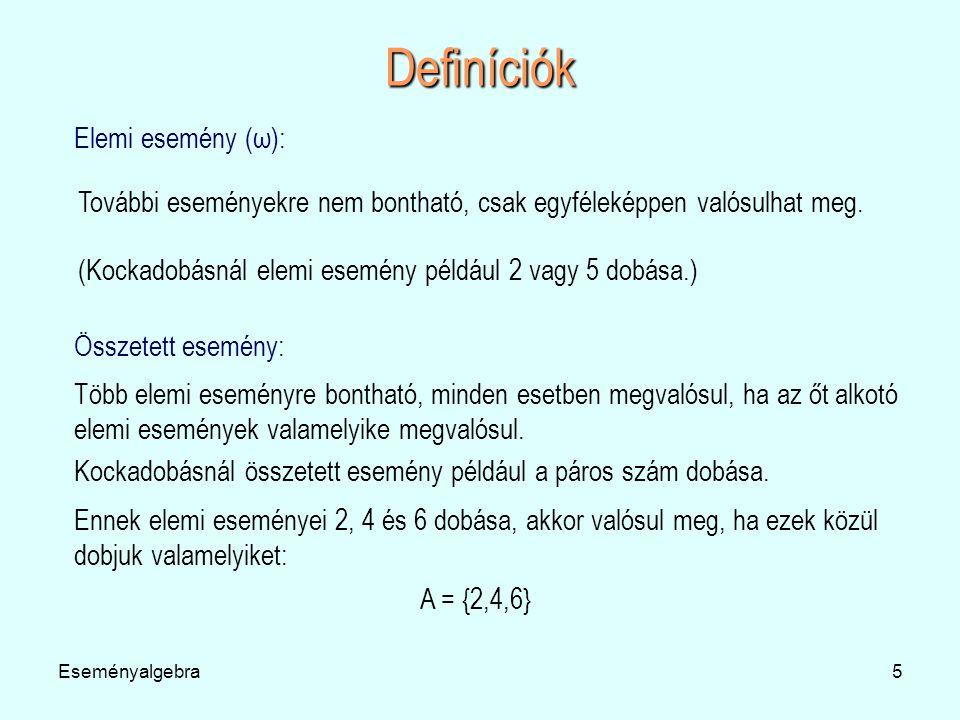 Eseményalgebra6 Definíciók Teljes eseménytér (Ω): Az az összetett esemény, ami az összes lehetséges eseményt tartalmazza.