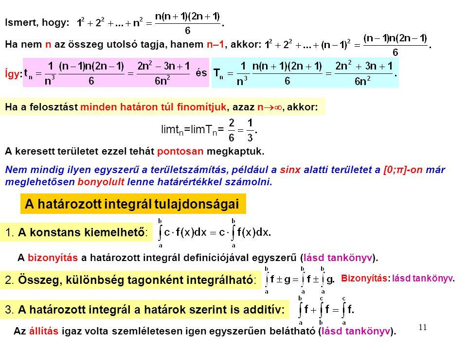 11 Ismert, hogy: Ha nem n az összeg utolsó tagja, hanem n–1, akkor: Így: Ha a felosztást minden határon túl finomítjuk, azaz n , akkor: limt n =limT