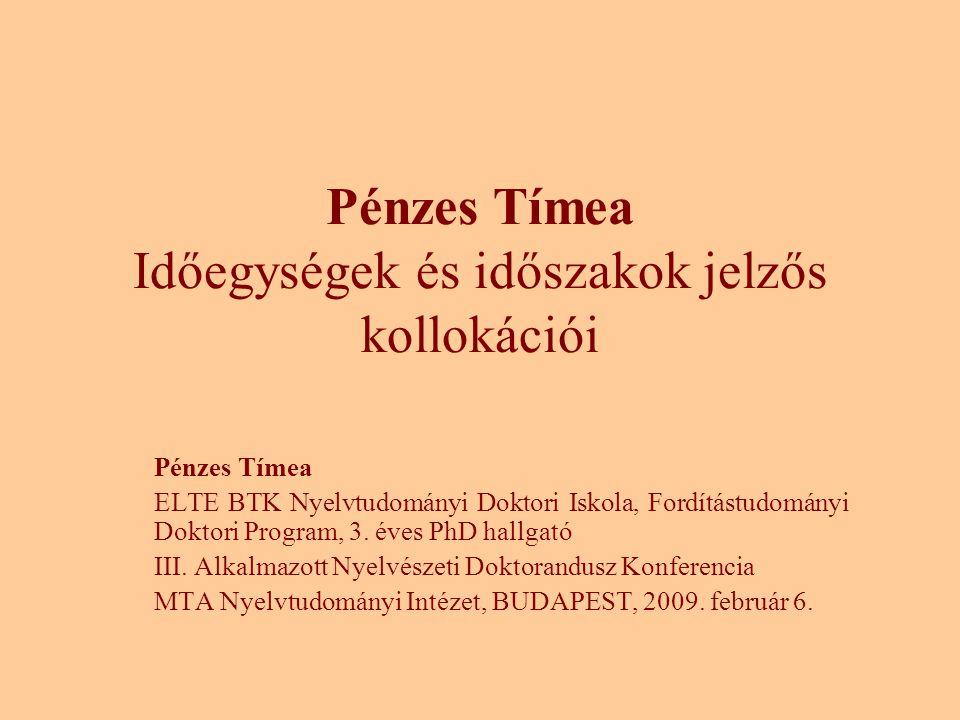 Pénzes Tímea Időegységek és időszakok jelzős kollokációi Pénzes Tímea ELTE BTK Nyelvtudományi Doktori Iskola, Fordítástudományi Doktori Program, 3.