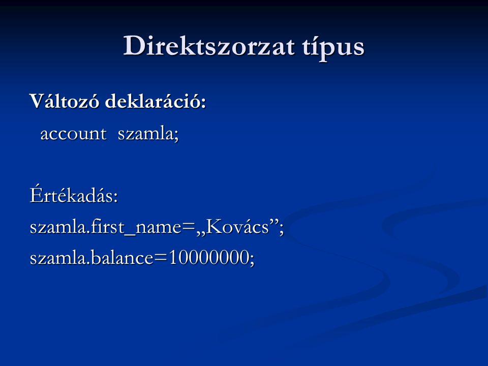 """Direktszorzat típus Változó deklaráció: account szamla; account szamla;Értékadás:szamla.first_name=""""Kovács"""";szamla.balance=10000000;"""