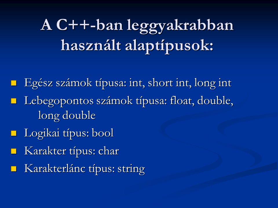 A C++-ban leggyakrabban használt alaptípusok: Egész számok típusa: int, short int, long int Egész számok típusa: int, short int, long int Lebegopontos