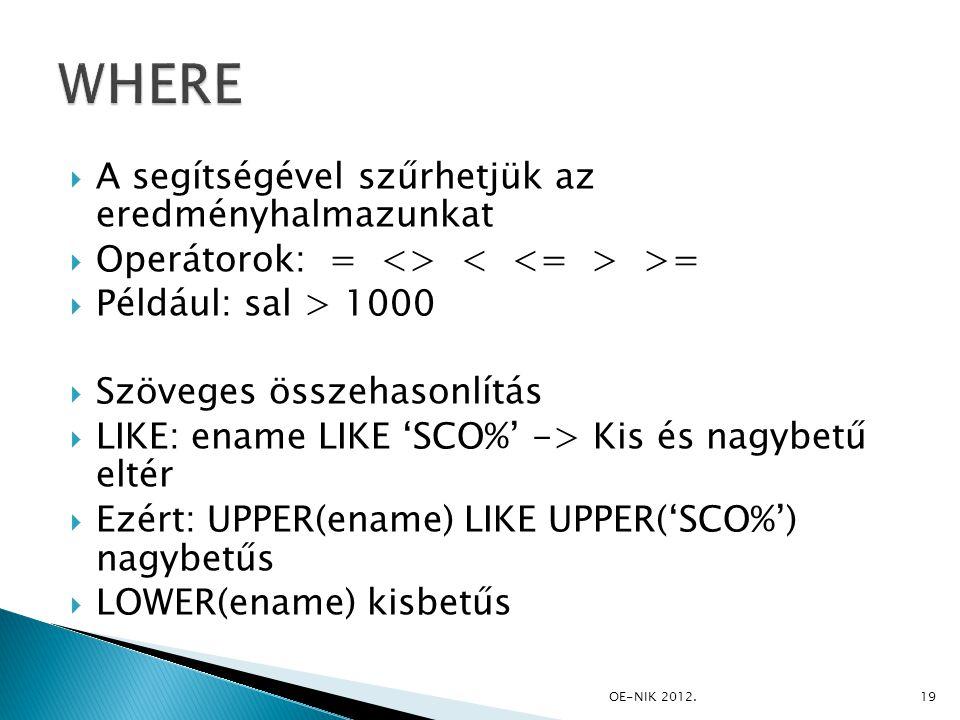  A segítségével szűrhetjük az eredményhalmazunkat  Operátorok: = <> >=  Például: sal > 1000  Szöveges összehasonlítás  LIKE: ename LIKE 'SCO%' ->