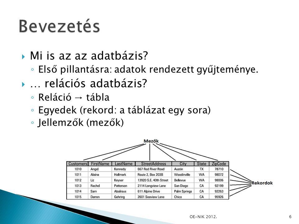  Mi is az az adatbázis? ◦ Első pillantásra: adatok rendezett gyűjteménye.  … relációs adatbázis? ◦ Reláció → tábla ◦ Egyedek (rekord: a táblázat egy