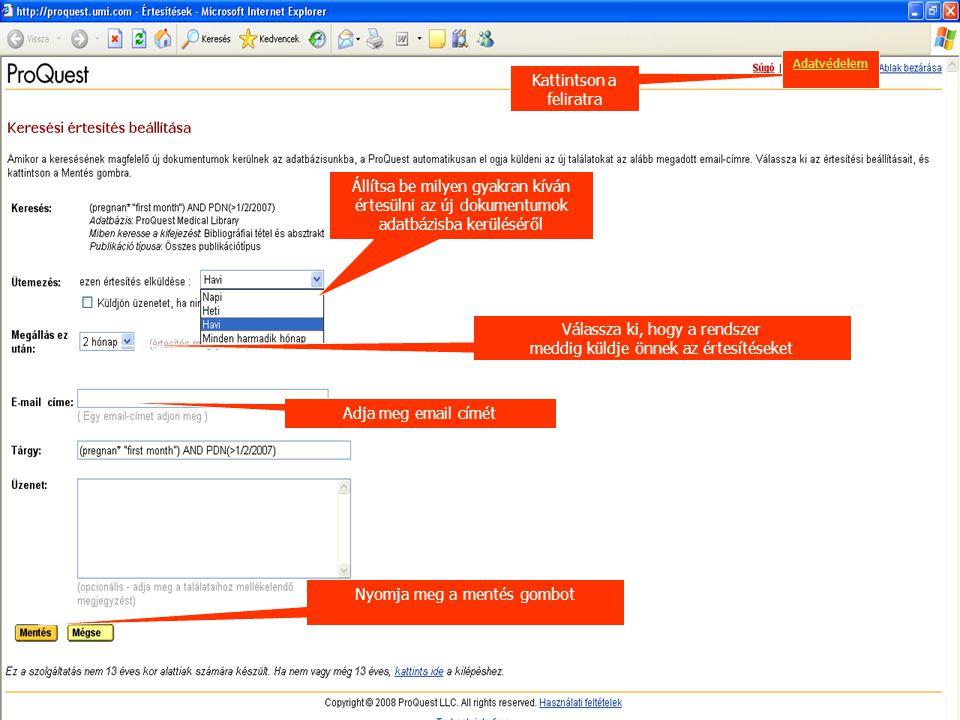 Állítsa be milyen gyakran kíván értesülni az új dokumentumok adatbázisba kerüléséről Válassza ki, hogy a rendszer meddig küldje önnek az értesítéseket Adja meg email címét Nyomja meg a mentés gombot Kattintson a feliratra Adatvédelem