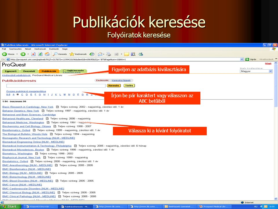 Publikációk keresése Folyóiratok keresése Figyeljen az adatbázis kiválasztására Írjon be pár karaktert vagy válasszon az ABC betűiből Válassza ki a kí