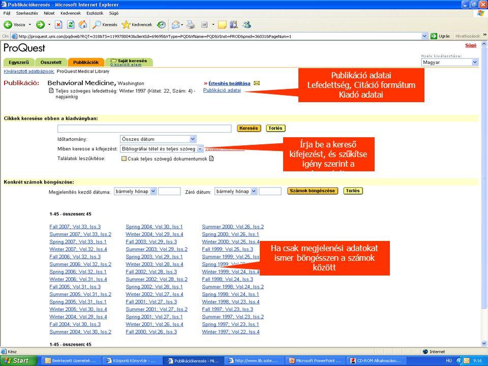 Publikáció adatai Lefedettség, Citáció formátum Kiadó adatai Írja be a kereső kifejezést, és szűkítse igény szerint a keresését Ha csak megjelenési ad