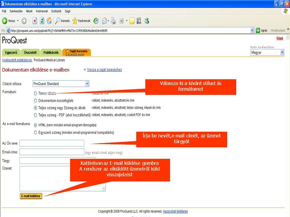 Válassza ki a kívánt stílust ás formátumot Írja be nevét,e-mail címét, az üzenet tárgyát Kattintson az E-mail küldése gombra A rendszer az elküldött ü