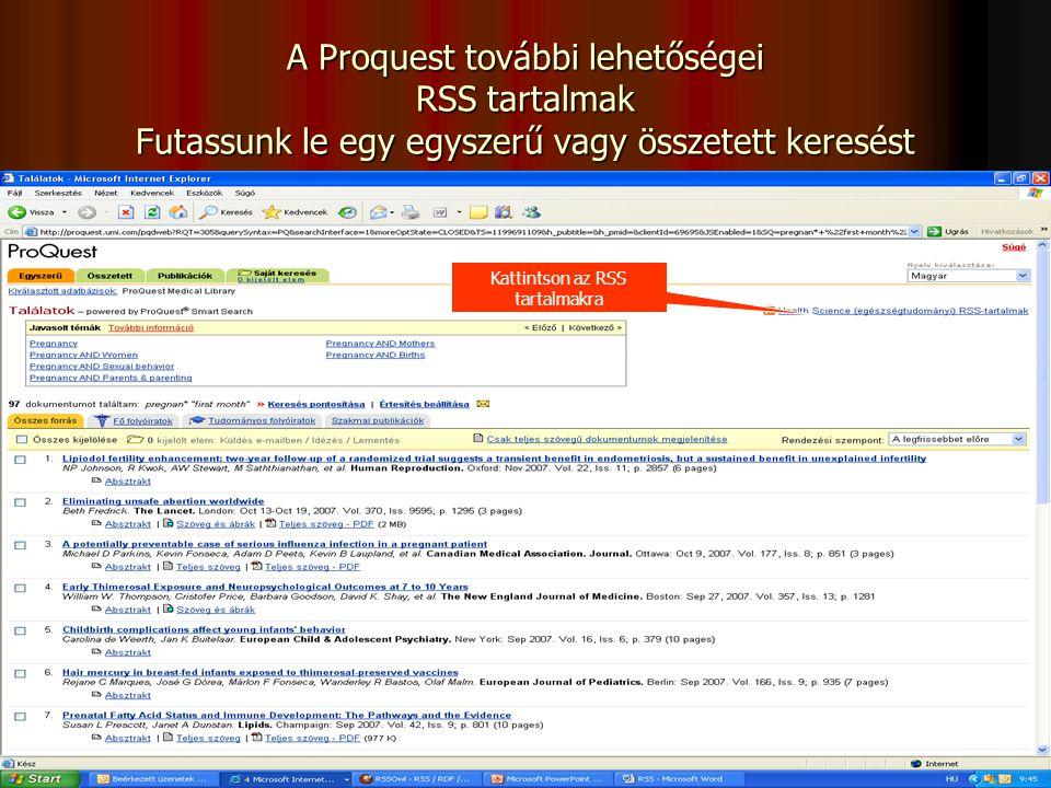 A Proquest további lehetőségei RSS tartalmak Futassunk le egy egyszerű vagy összetett keresést Kattintson az RSS tartalmakra