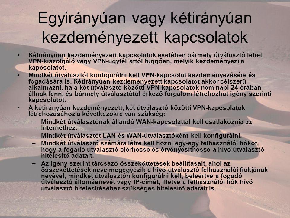 Egyirányúan vagy kétirányúan kezdeményezett kapcsolatok Kétirányúan kezdeményezett kapcsolatok esetében bármely útválasztó lehet VPN-kiszolgáló vagy VPN-ügyfél attól függően, melyik kezdeményezi a kapcsolatot.
