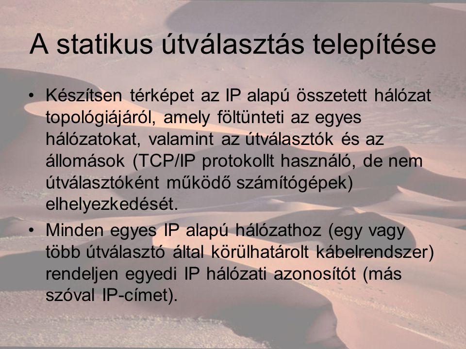 A statikus útválasztás telepítése Készítsen térképet az IP alapú összetett hálózat topológiájáról, amely föltünteti az egyes hálózatokat, valamint az útválasztók és az állomások (TCP/IP protokollt használó, de nem útválasztóként működő számítógépek) elhelyezkedését.