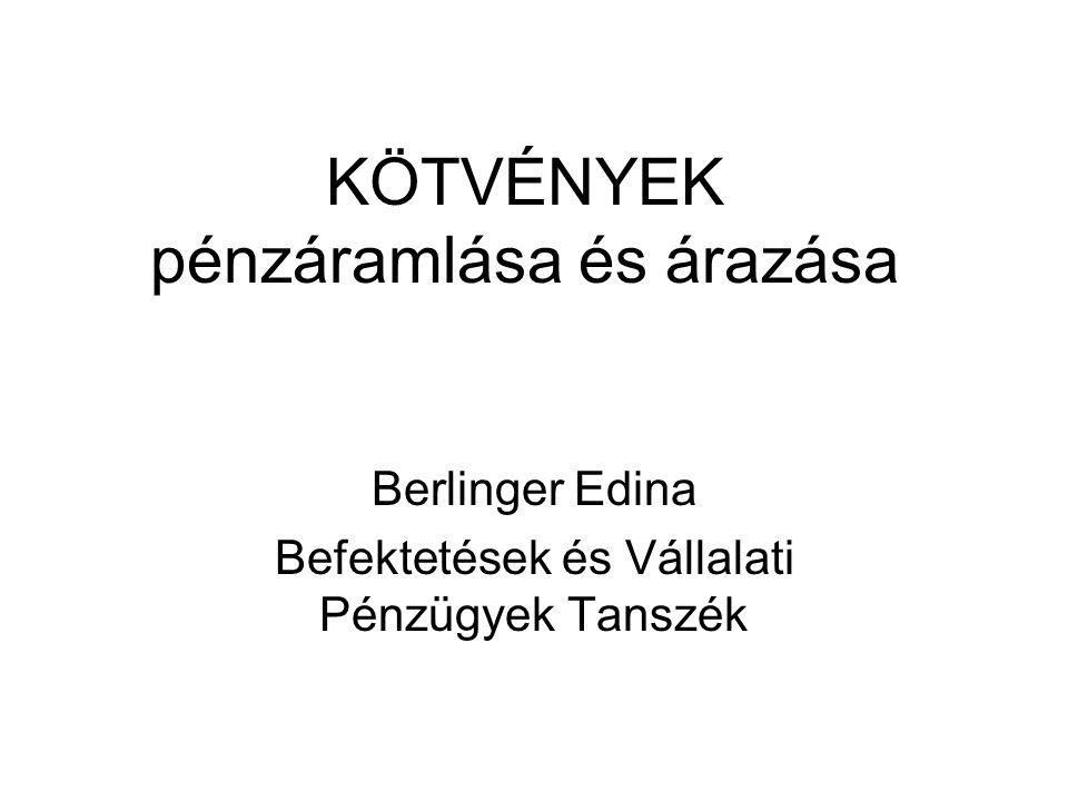 KÖTVÉNYEK pénzáramlása és árazása Berlinger Edina Befektetések és Vállalati Pénzügyek Tanszék