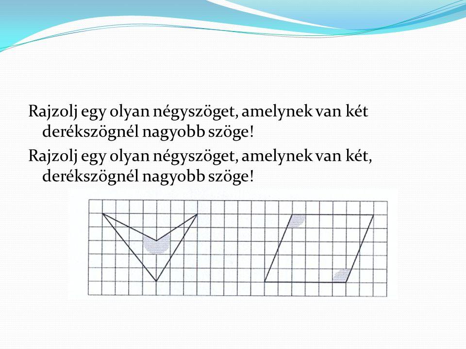 Rajzolj egy olyan négyszöget, amelynek van két derékszögnél nagyobb szöge.