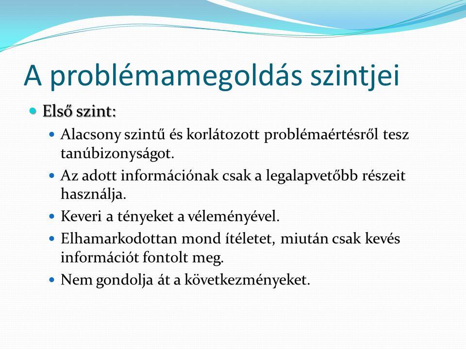 A problémamegoldás szintjei Első szint: Első szint: Alacsony szintű és korlátozott problémaértésről tesz tanúbizonyságot.