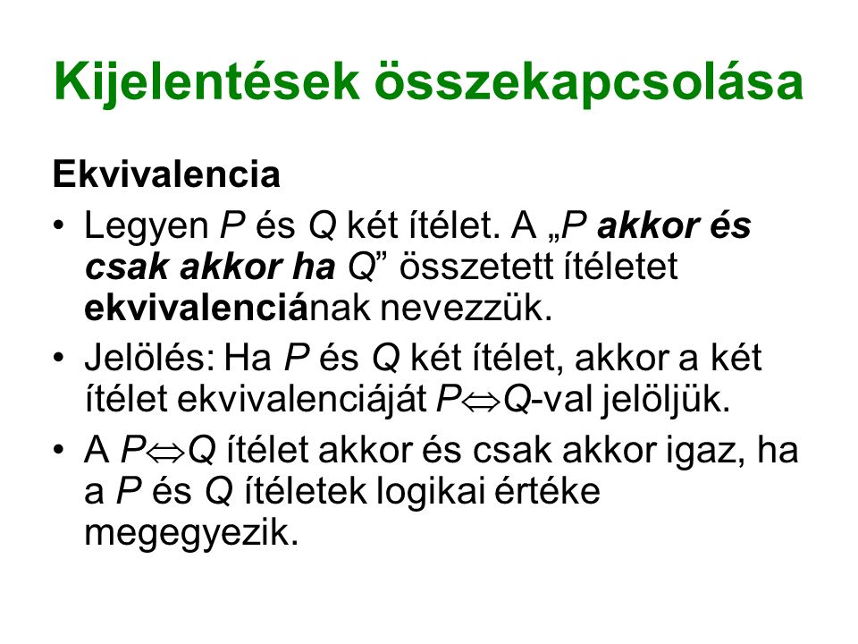 Kijelentések összekapcsolása Ekvivalencia Legyen P és Q két ítélet.