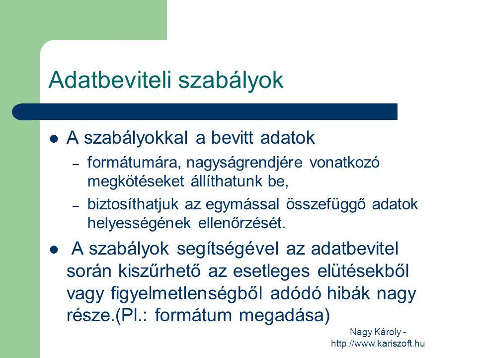 Nagy Károly - http://www.kariszoft.hu Adatbeviteli szabályok A szabályokkal a bevitt adatok – formátumára, nagyságrendjére vonatkozó megkötéseket állí
