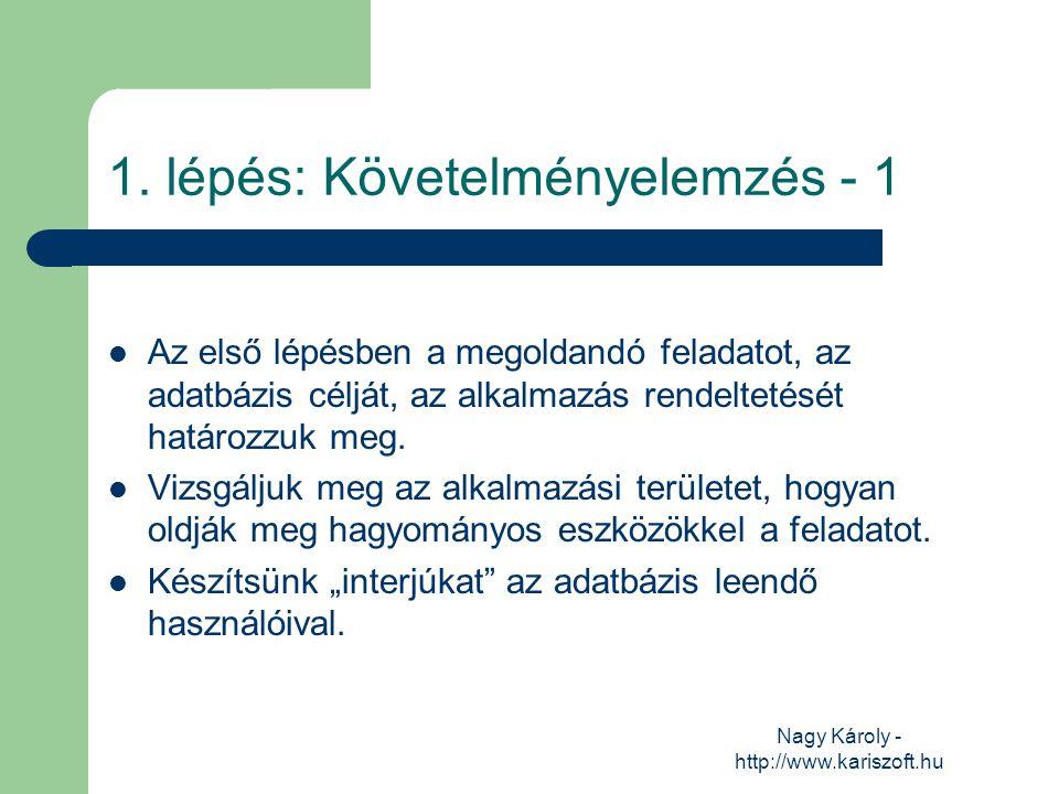 Nagy Károly - http://www.kariszoft.hu 1. lépés: Követelményelemzés - 1 Az első lépésben a megoldandó feladatot, az adatbázis célját, az alkalmazás ren