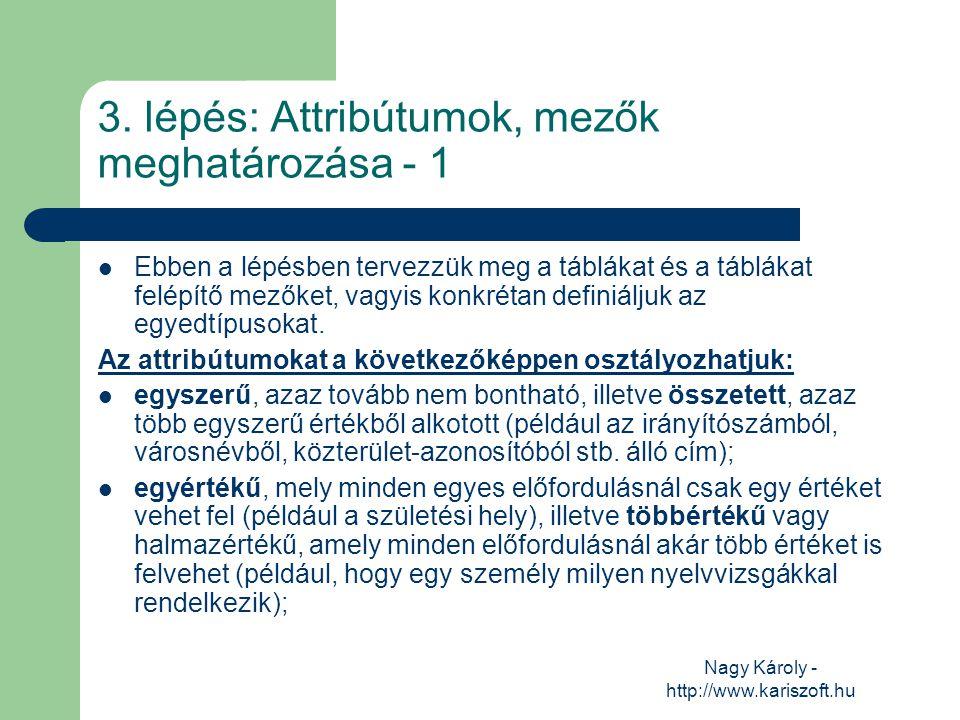 Nagy Károly - http://www.kariszoft.hu 3. lépés: Attribútumok, mezők meghatározása - 1 Ebben a lépésben tervezzük meg a táblákat és a táblákat felépítő