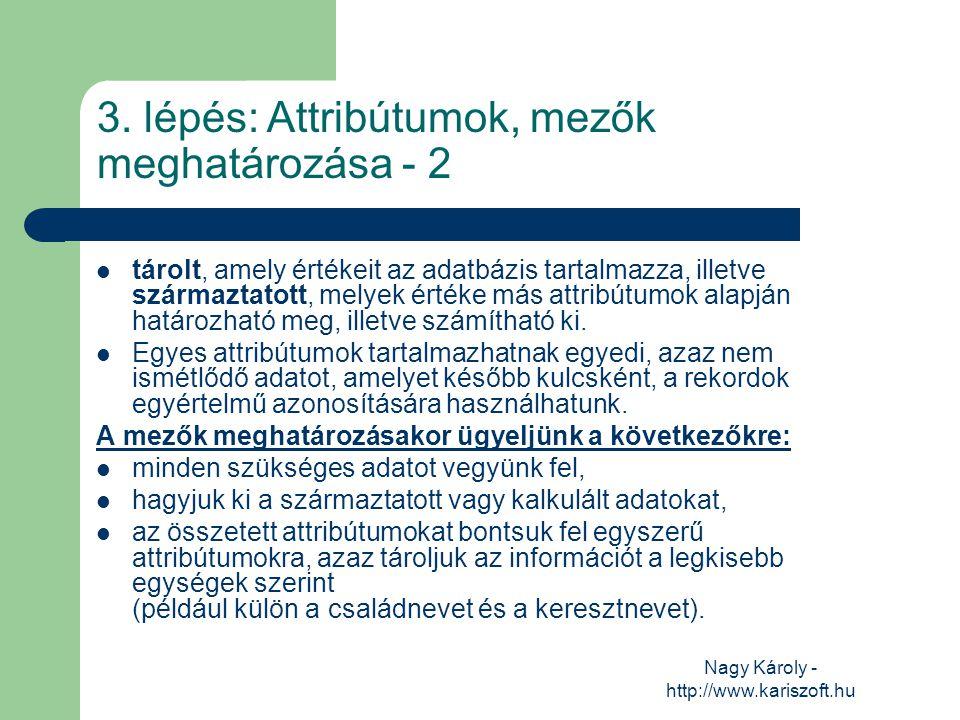 Nagy Károly - http://www.kariszoft.hu tárolt, amely értékeit az adatbázis tartalmazza, illetve származtatott, melyek értéke más attribútumok alapján h