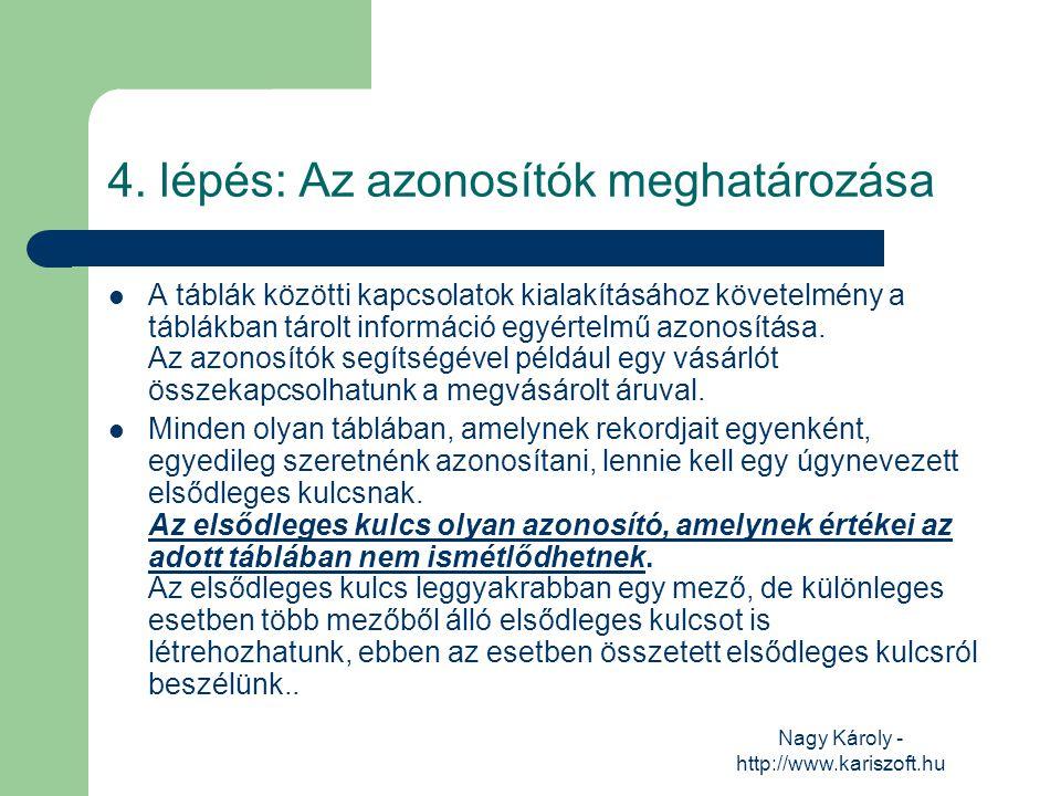 Nagy Károly - http://www.kariszoft.hu 4. lépés: Az azonosítók meghatározása A táblák közötti kapcsolatok kialakításához követelmény a táblákban tárolt