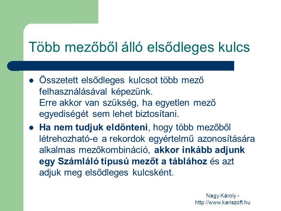 Nagy Károly - http://www.kariszoft.hu Több mezőből álló elsődleges kulcs Összetett elsődleges kulcsot több mező felhasználásával képezünk. Erre akkor