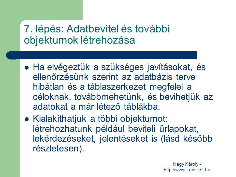 Nagy Károly - http://www.kariszoft.hu 7. lépés: Adatbevitel és további objektumok létrehozása Ha elvégeztük a szükséges javításokat, és ellenőrzésünk