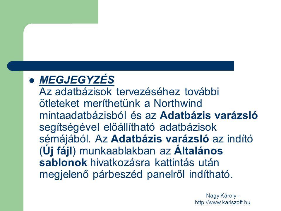 Nagy Károly - http://www.kariszoft.hu MEGJEGYZÉS Az adatbázisok tervezéséhez további ötleteket meríthetünk a Northwind mintaadatbázisból és az Adatbáz
