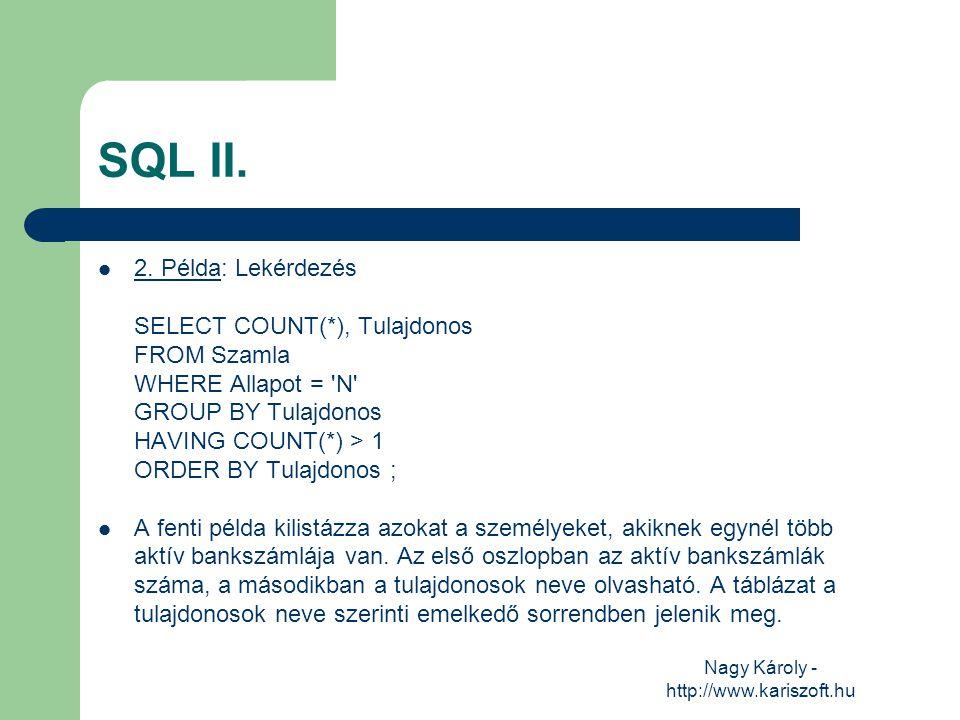 Nagy Károly - http://www.kariszoft.hu SQL II. 2. Példa: Lekérdezés SELECT COUNT(*), Tulajdonos FROM Szamla WHERE Allapot = 'N' GROUP BY Tulajdonos HAV