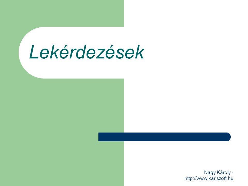 Nagy Károly - http://www.kariszoft.hu Lekérdezések