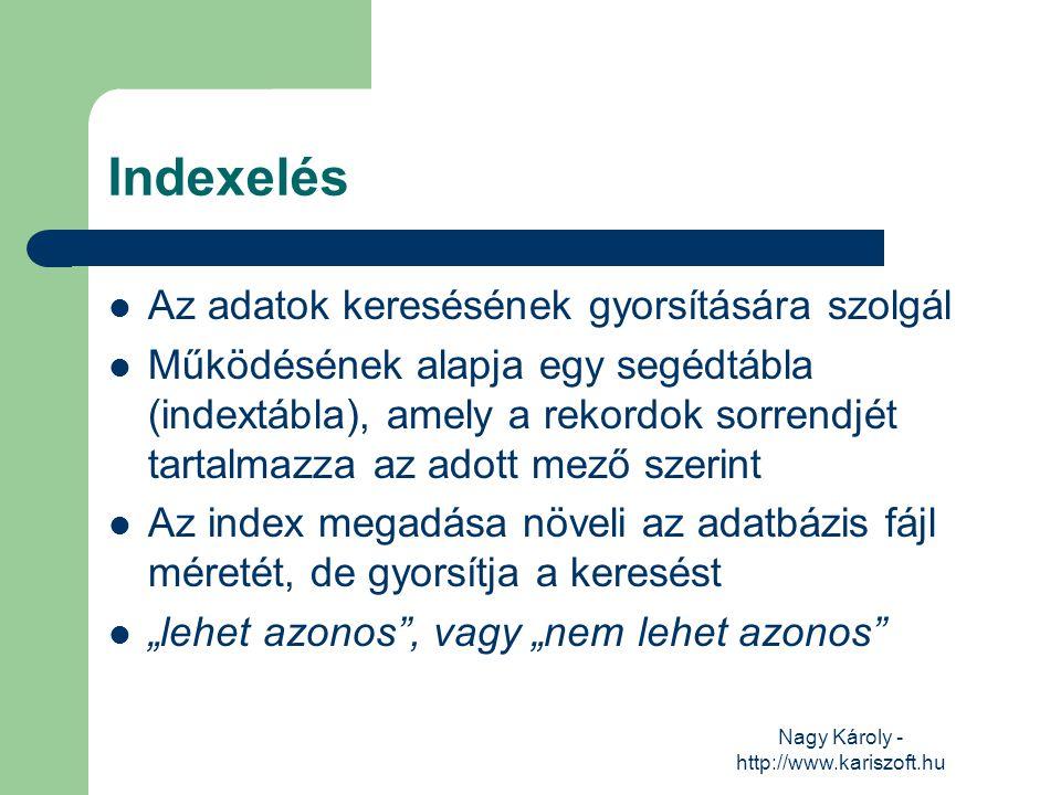Nagy Károly - http://www.kariszoft.hu Indexelés Az adatok keresésének gyorsítására szolgál Működésének alapja egy segédtábla (indextábla), amely a rek