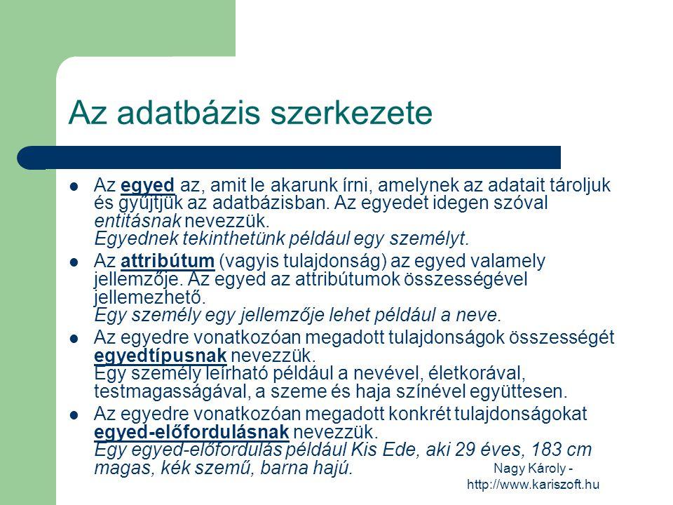 Nagy Károly - http://www.kariszoft.hu Adatok megjelenítése, keresése Lekérdezés – adattáblákból keres ki adatokat vagy számít ki mennyiségeket Űrlap – rekordok megjelenítéséhez Jelentés – nyomtatáshoz rendezett adatok