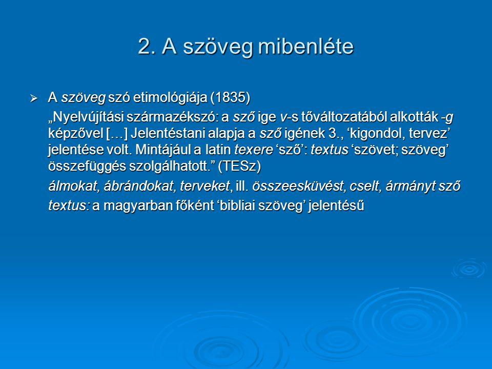 """2. A szöveg mibenléte  A szöveg szó etimológiája (1835) """"Nyelvújítási származékszó: a sző ige v-s tőváltozatából alkották -g képzővel […] Jelentéstan"""
