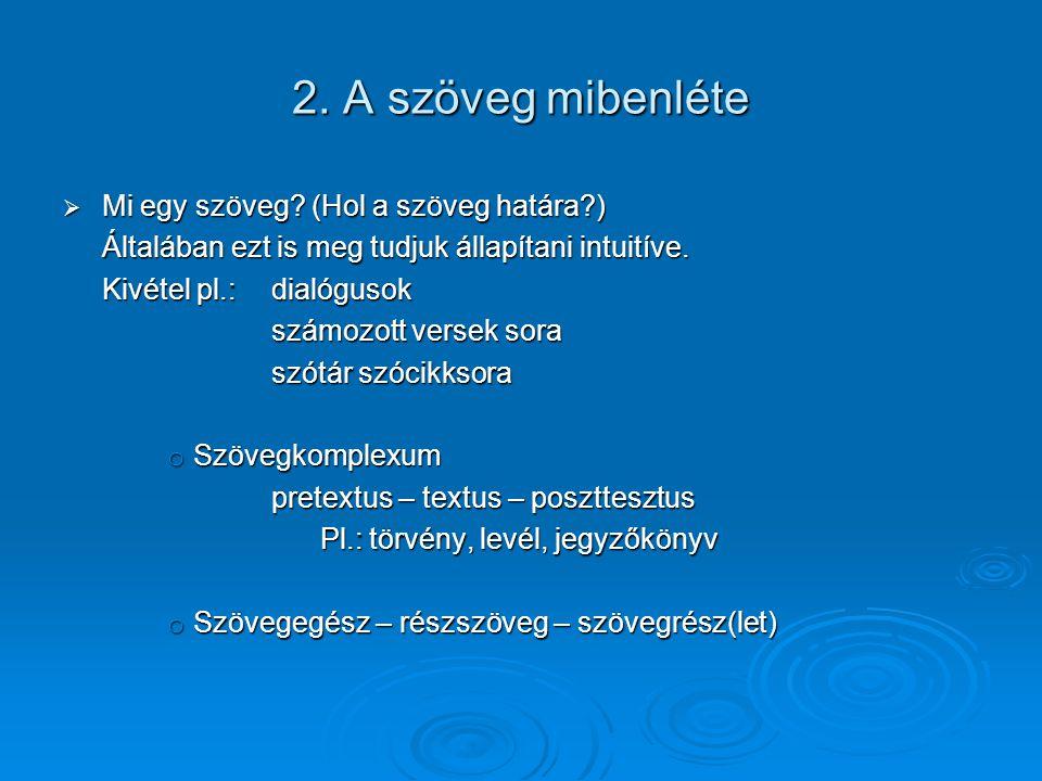 2. A szöveg mibenléte  Mi egy szöveg? (Hol a szöveg határa?) Általában ezt is meg tudjuk állapítani intuitíve. Kivétel pl.:dialógusok számozott verse