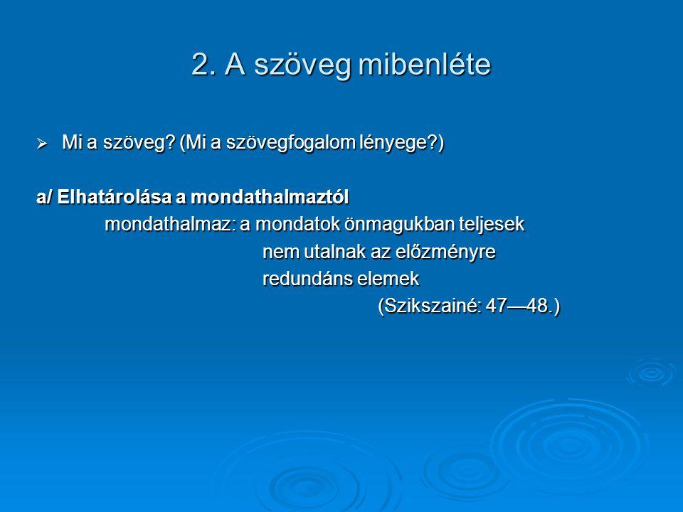 2. A szöveg mibenléte  Mi a szöveg? (Mi a szövegfogalom lényege?) a/ Elhatárolása a mondathalmaztól mondathalmaz: a mondatok önmagukban teljesek nem